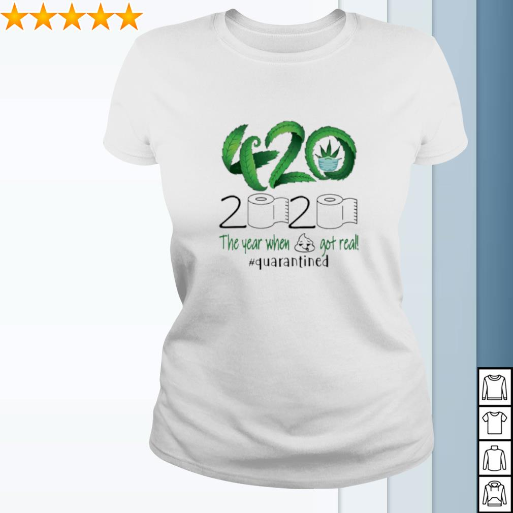 420 Stoner 2020 the year when shit got real quarantined weed s ladies-tee