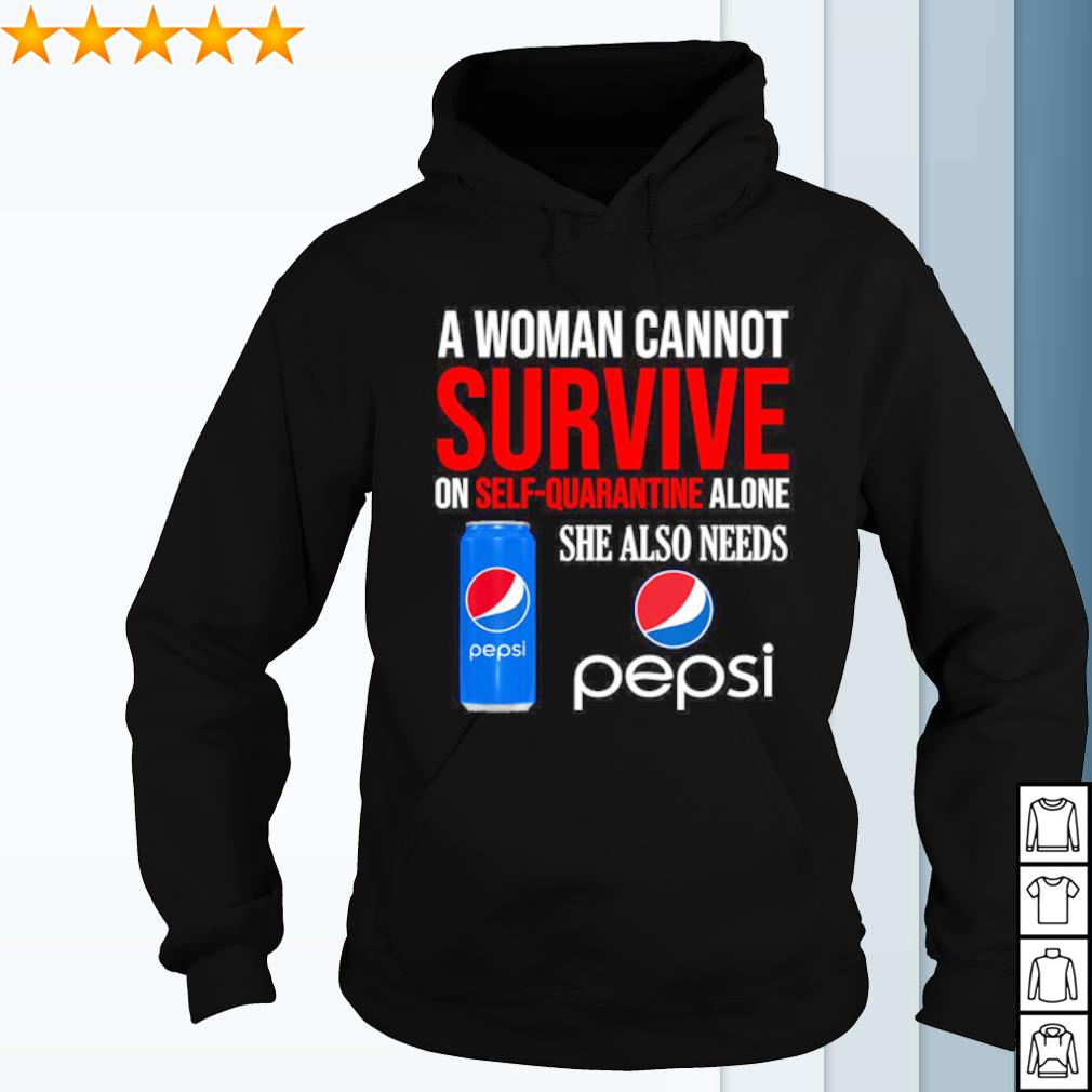A woman cannot survive on self quarantine alone she also needs Pepsi s hoodie
