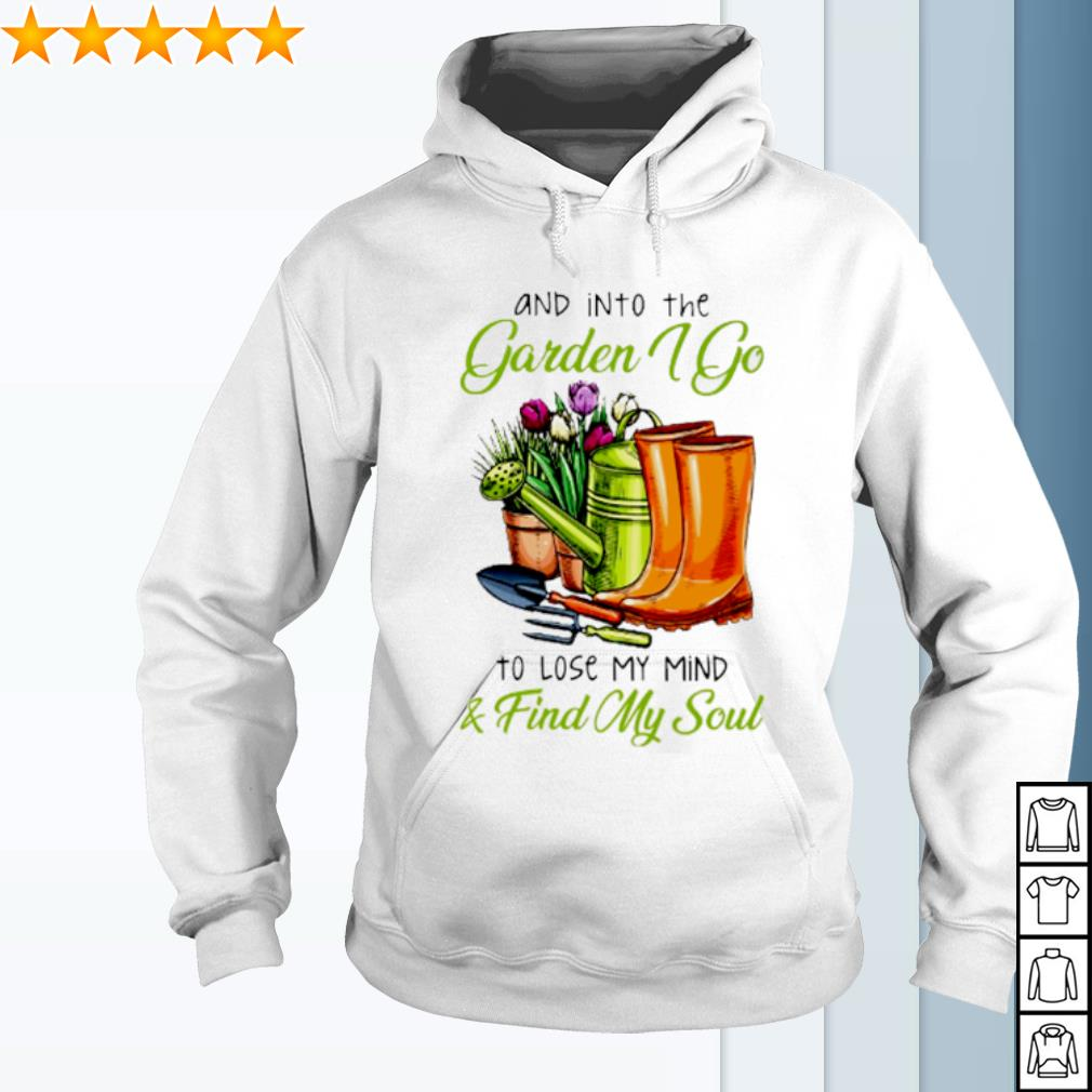 And into the Garden I go to lose my mind and find my soul s hoodie