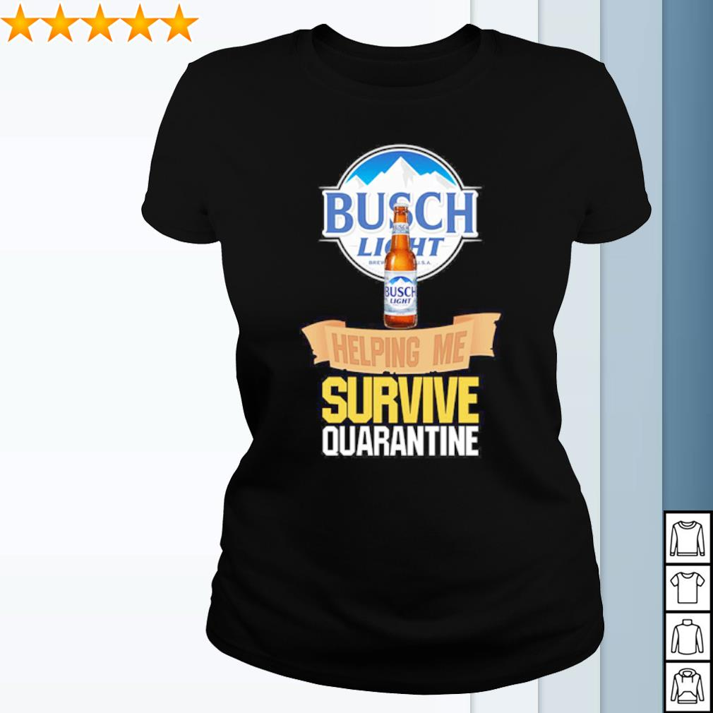 Busch Light helping me survive quarantine Covid-19 s ladies-tee