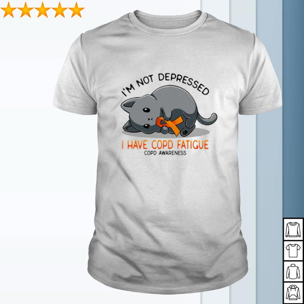 Cat I'm not depressed I have COPD fatigue shirt