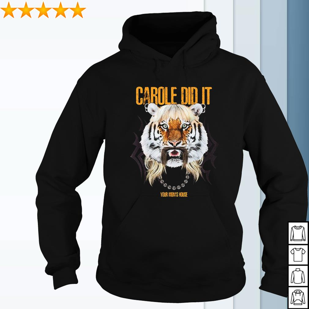 Joe Exotic King Tiger carole did it your Mom's house s hoodie