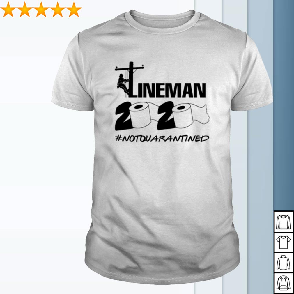 Lineman Toilet Paper 2020 not quarantined shirt