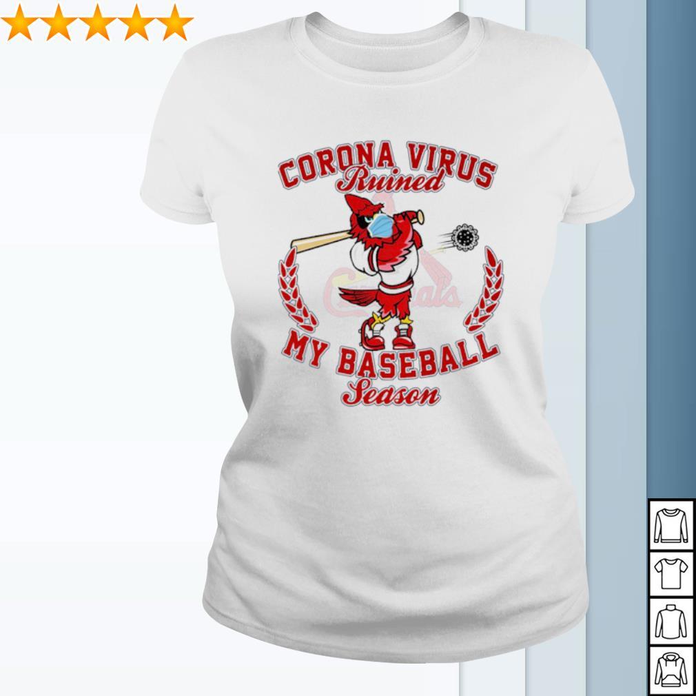 St. Louis Cardinals Corona Virus ruined my baseball season s ladies-tee