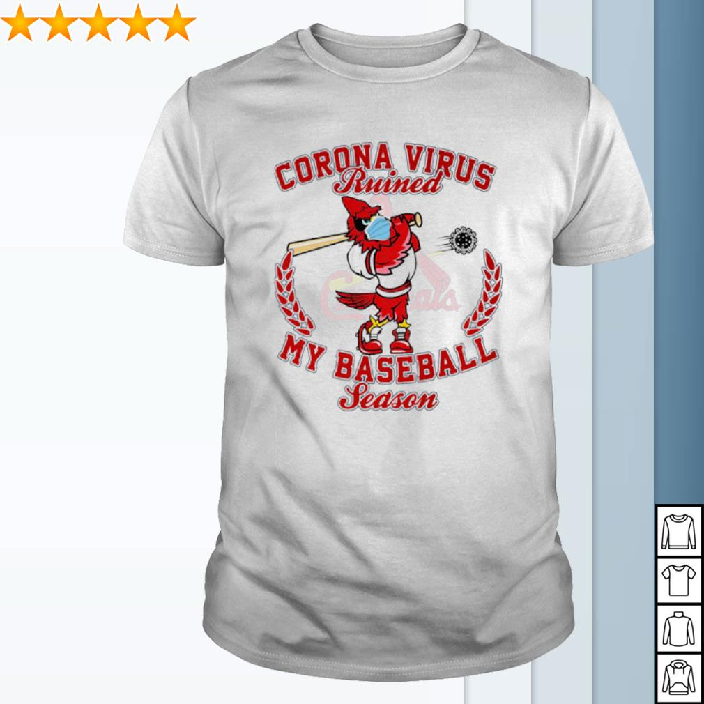 St. Louis Cardinals Corona Virus ruined my baseball season shirt