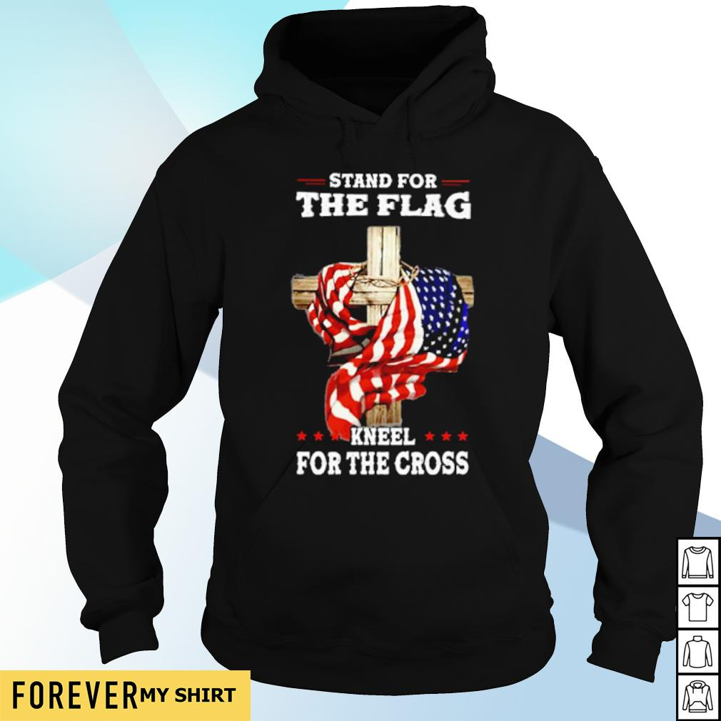 Stand for the flag kneel for the cross s hoodie