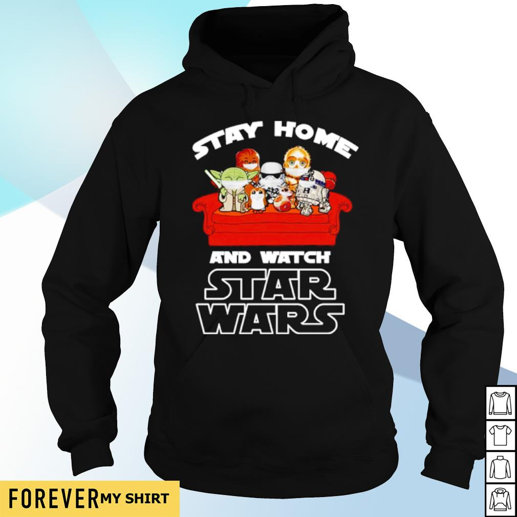 Stay home and watch Star Wars s hoodie