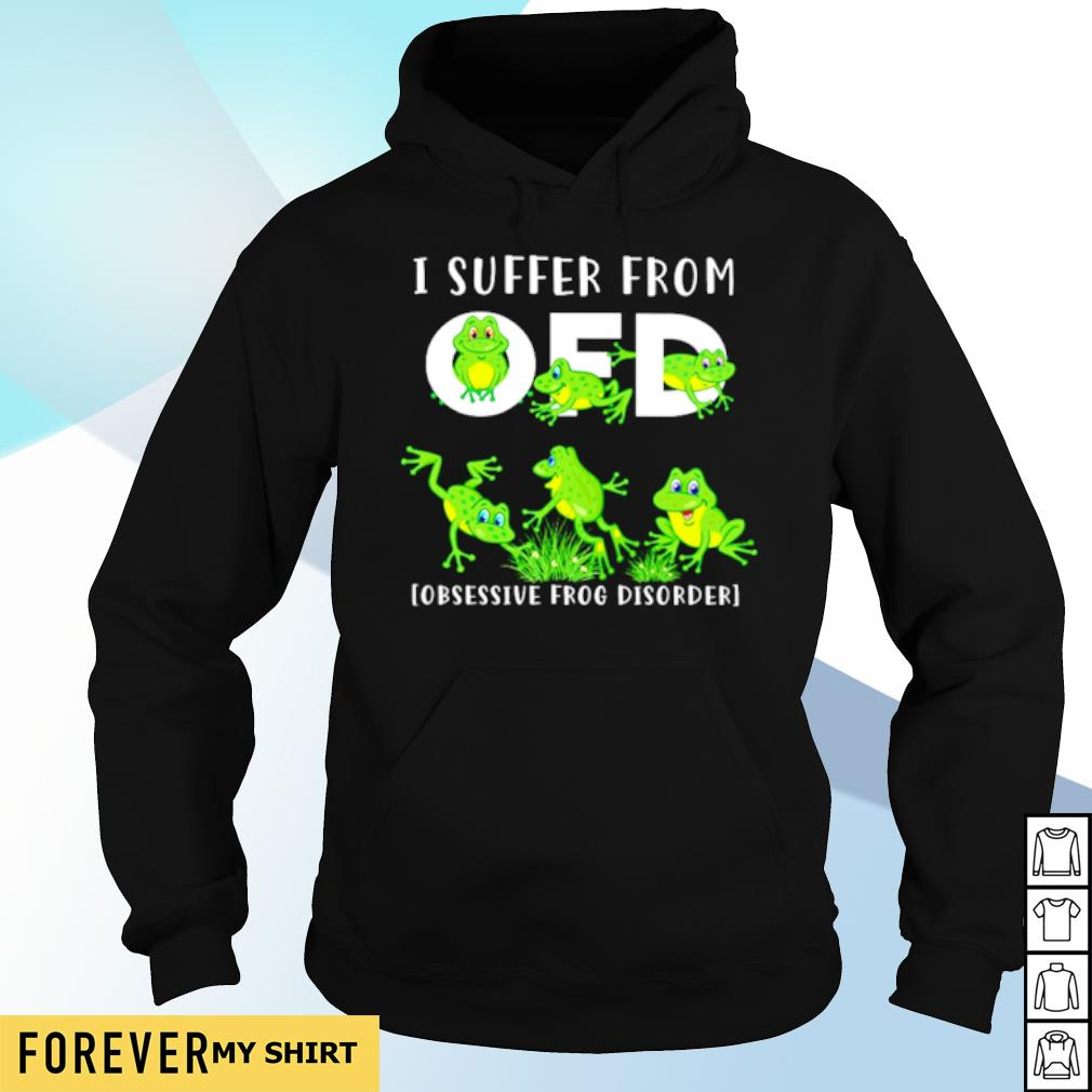 I suffer from OFD Obsessive Frog Disorder s hoodie