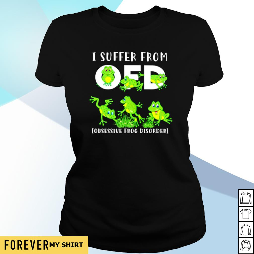 I suffer from OFD Obsessive Frog Disorder s ladies-tee