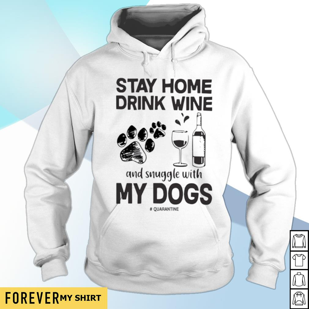 Stay home drink wine and snuggle with my dogs s hoodie