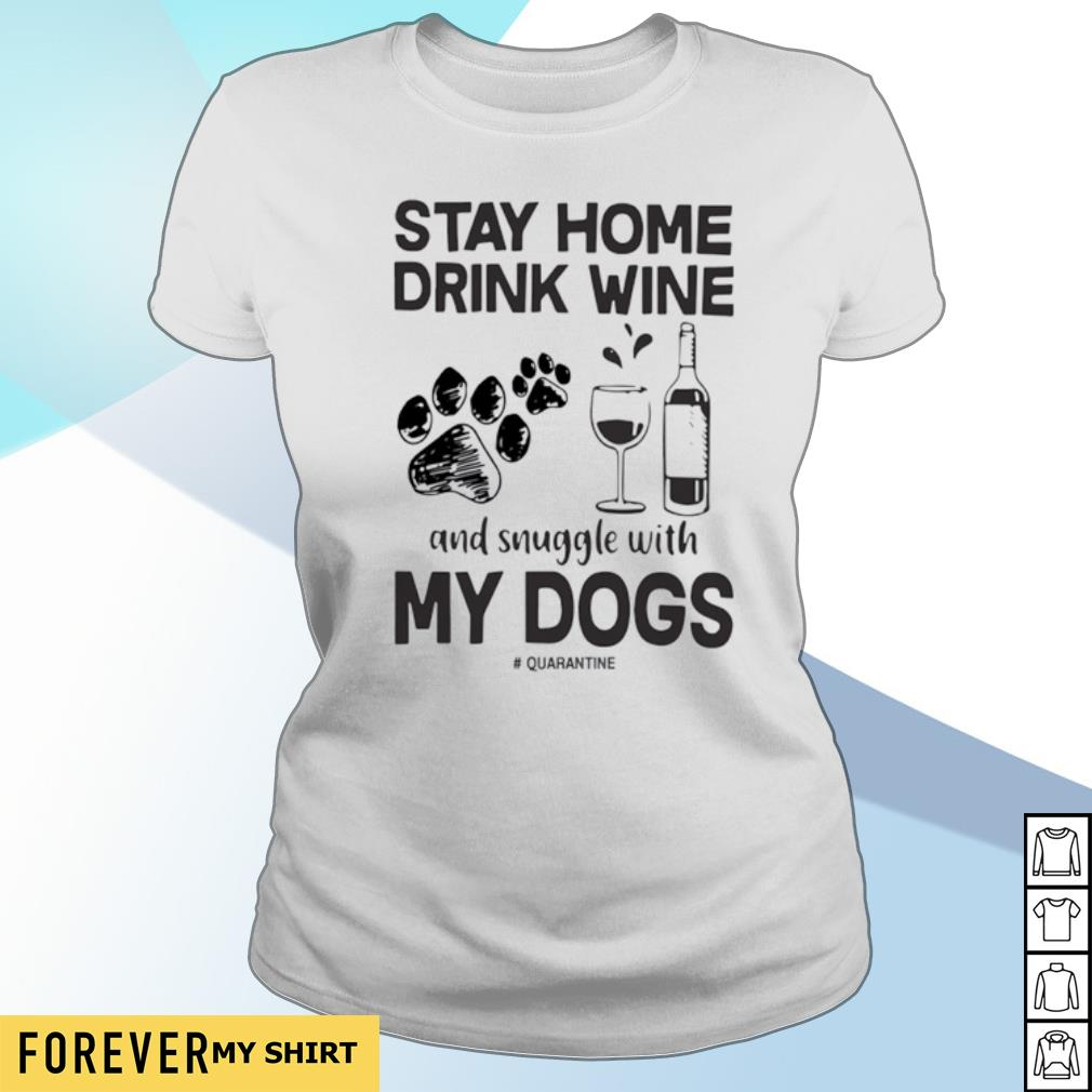 Stay home drink wine and snuggle with my dogs s ladies-tee