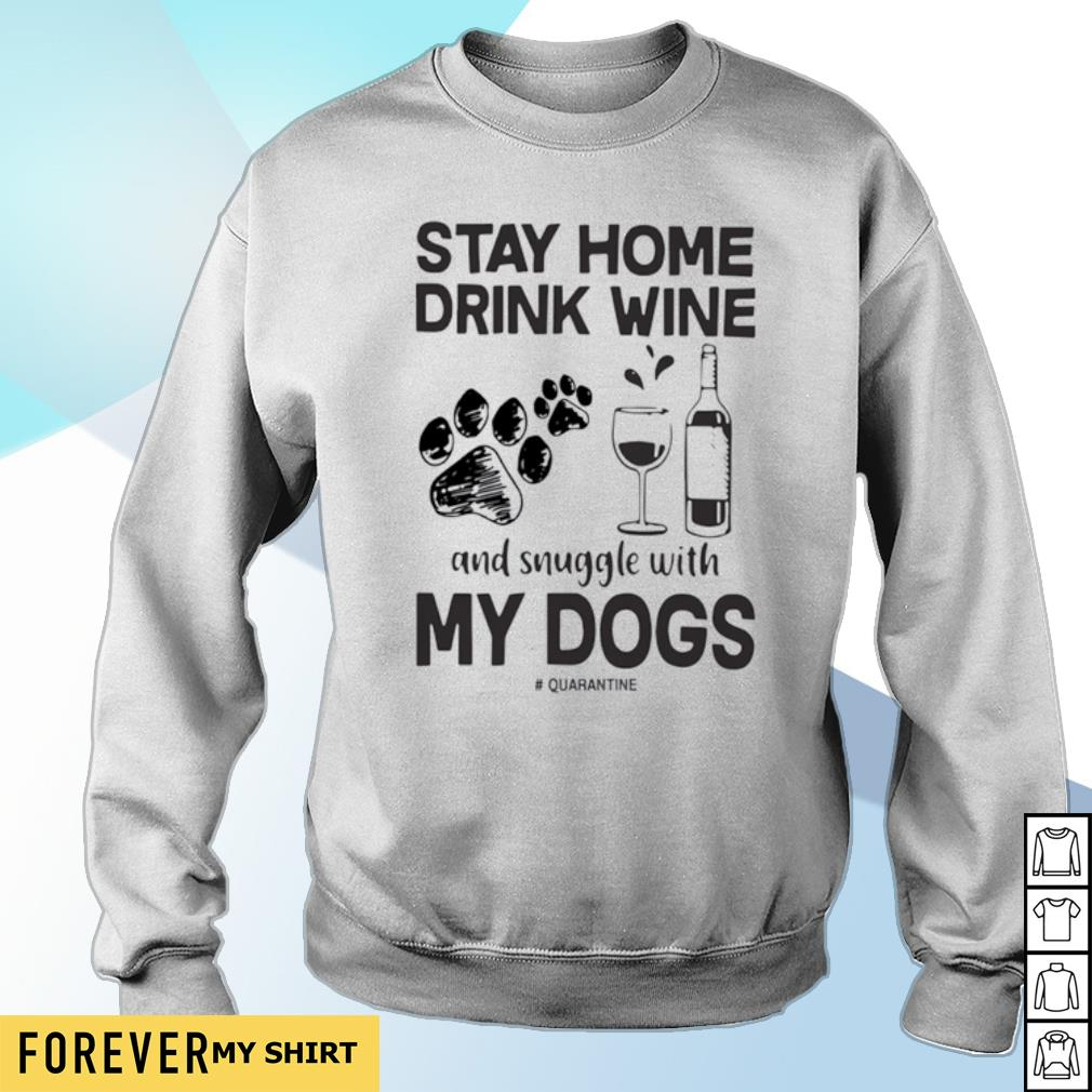 Stay home drink wine and snuggle with my dogs s sweater