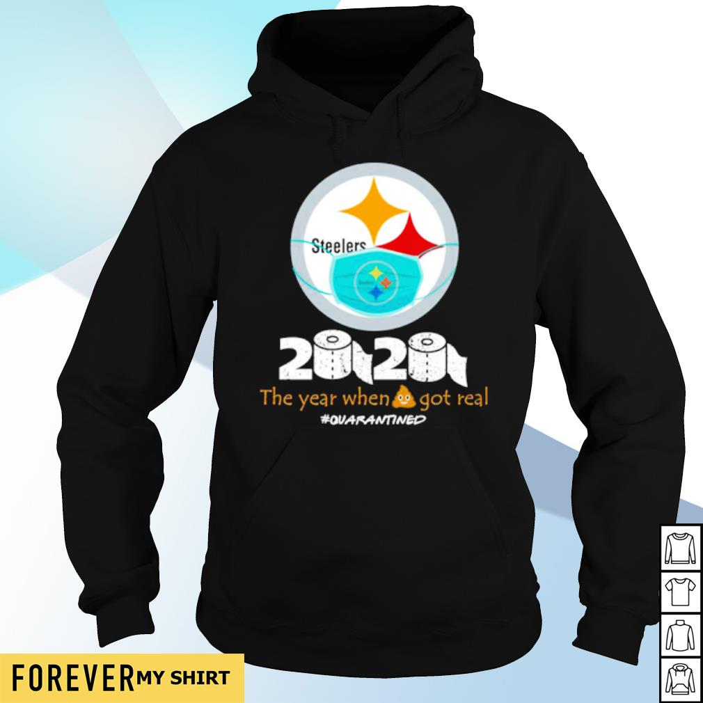Steelers 2020 the year when shit got real s hoodie