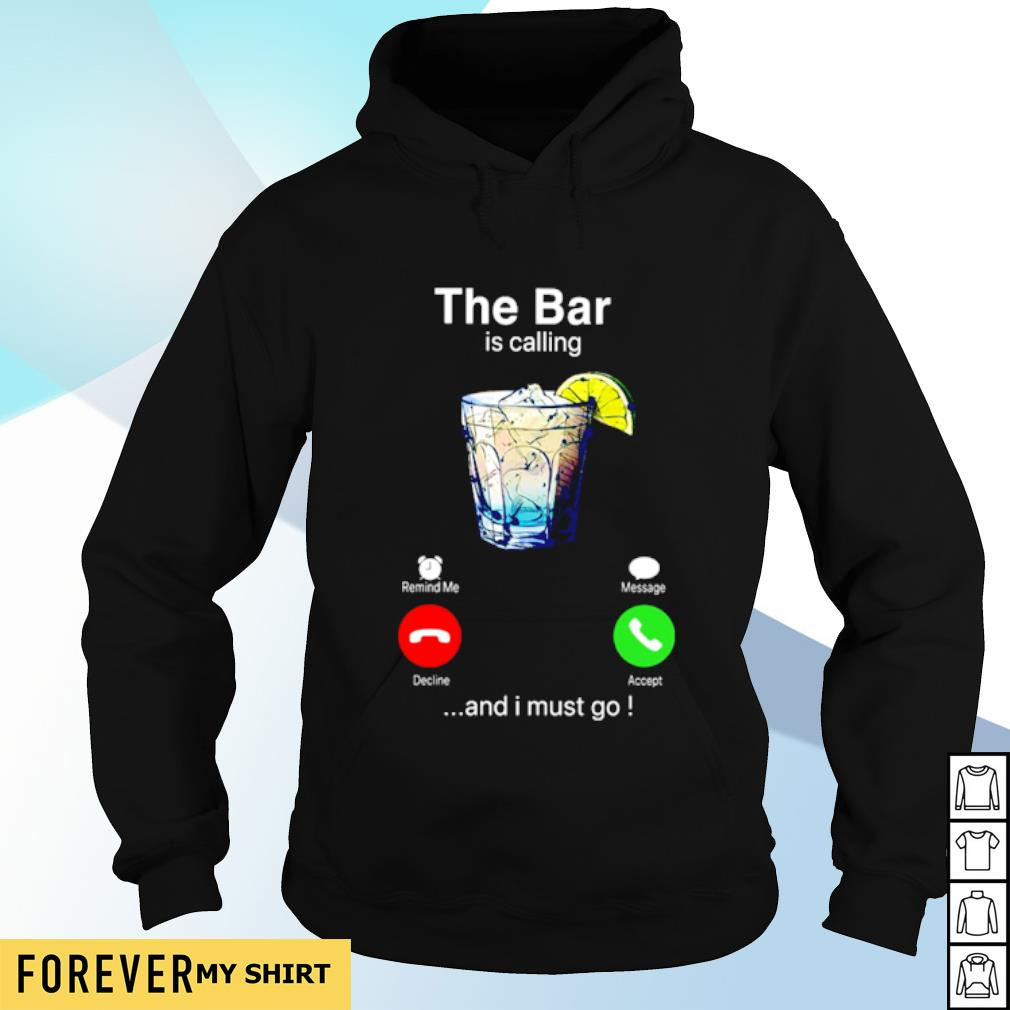The bar is calling and I must go s hoodie