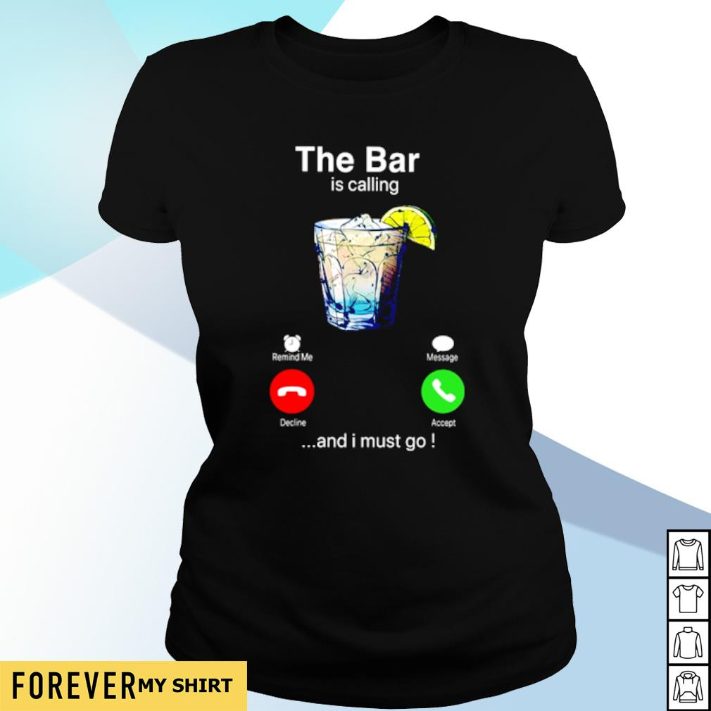 The bar is calling and I must go s ladies-tee