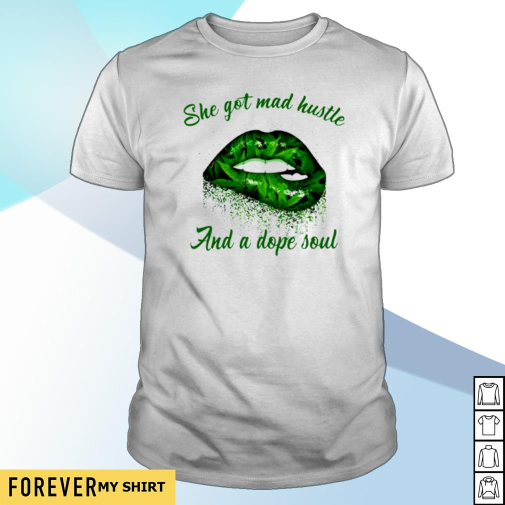 Weed lip She got mad hustle and a dope soul lips weed shirt