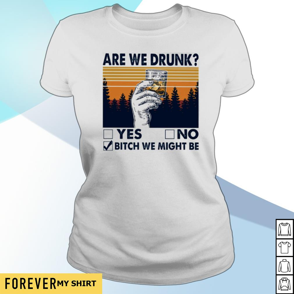 Are we drunk yes no bitch we might be vintage s ladies-tee