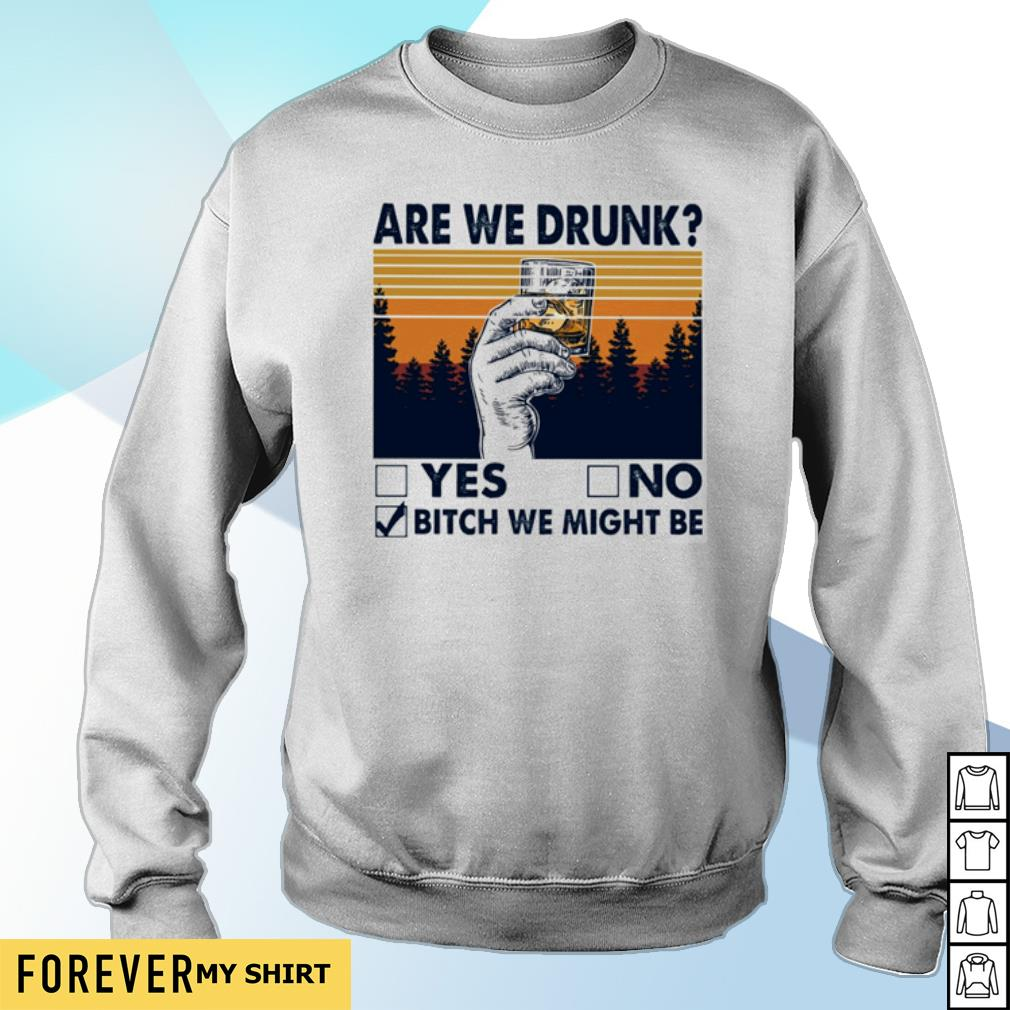 Are we drunk yes no bitch we might be vintage s sweater