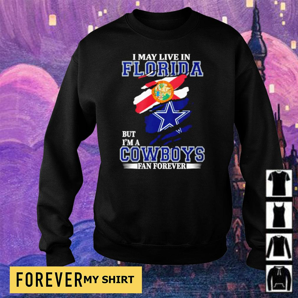 I may live in Florida but I'm a Dallas Cowboys fan forever s sweater