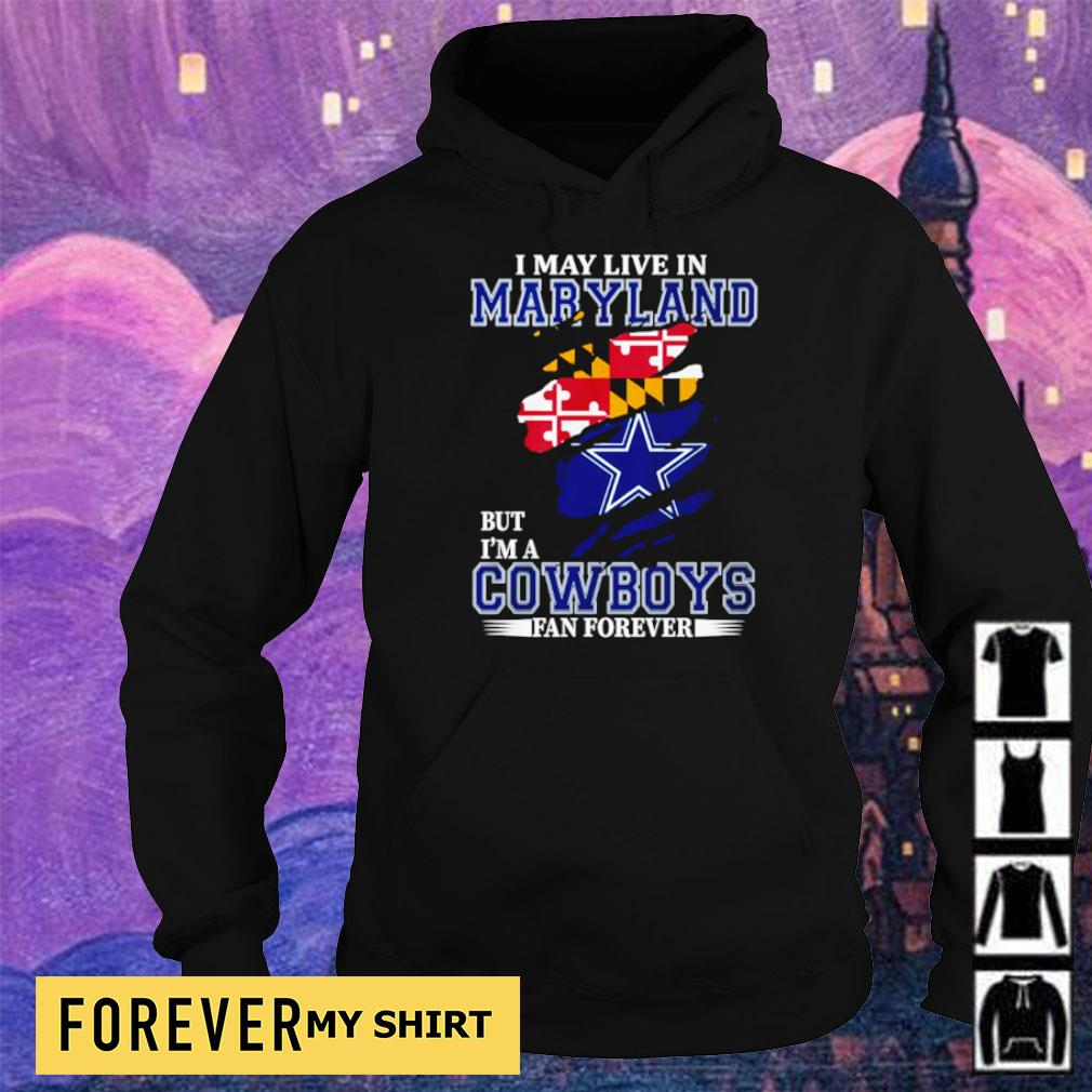 I may live in Maryland but I'm a Dallas Cowboys fan forever s hoodie