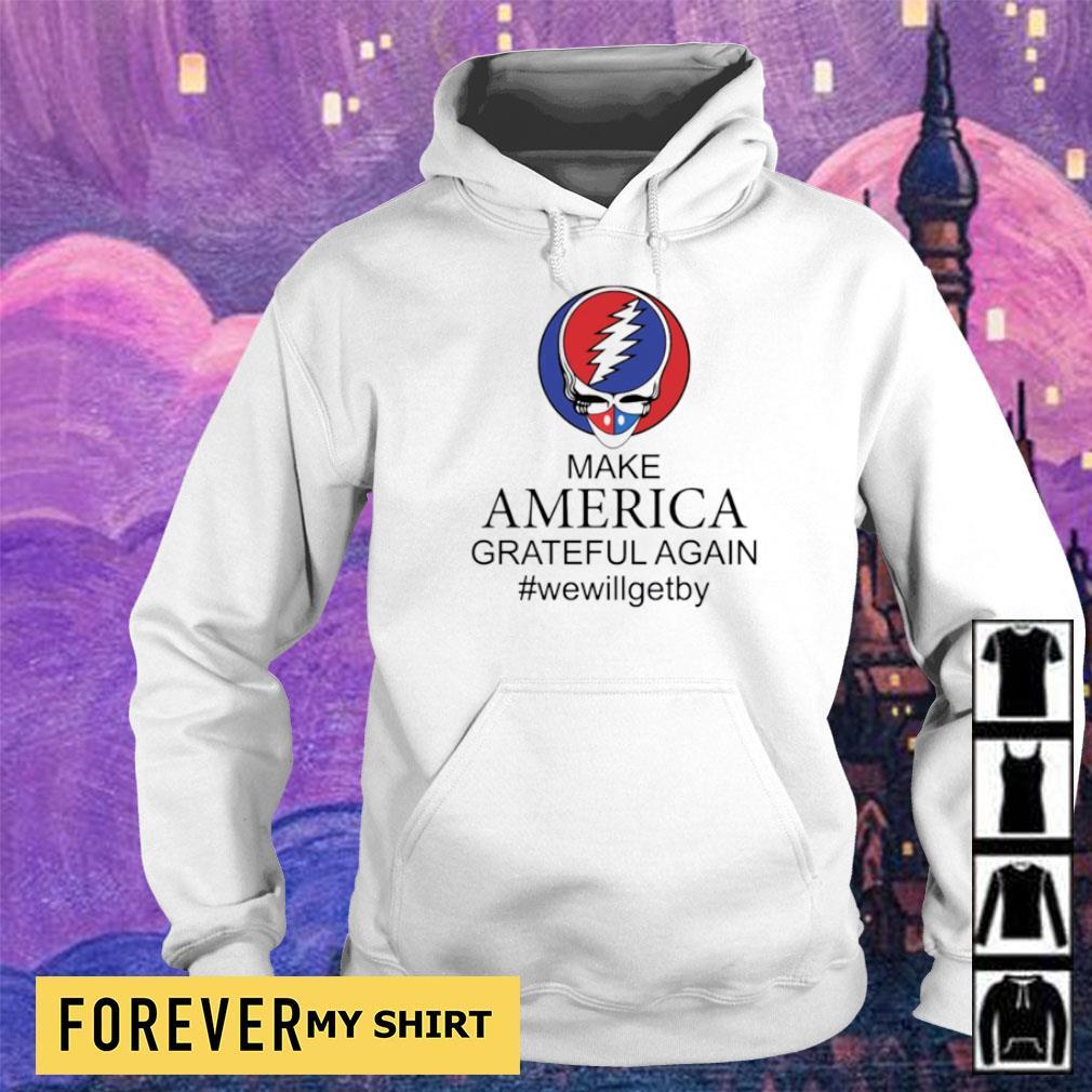 Make America grateful again #wewillgetby s hoodie