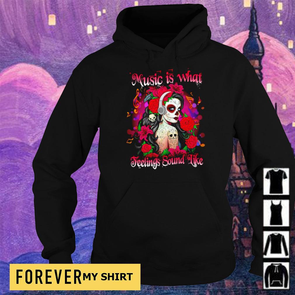 Music is what feelings sound like s hoodie
