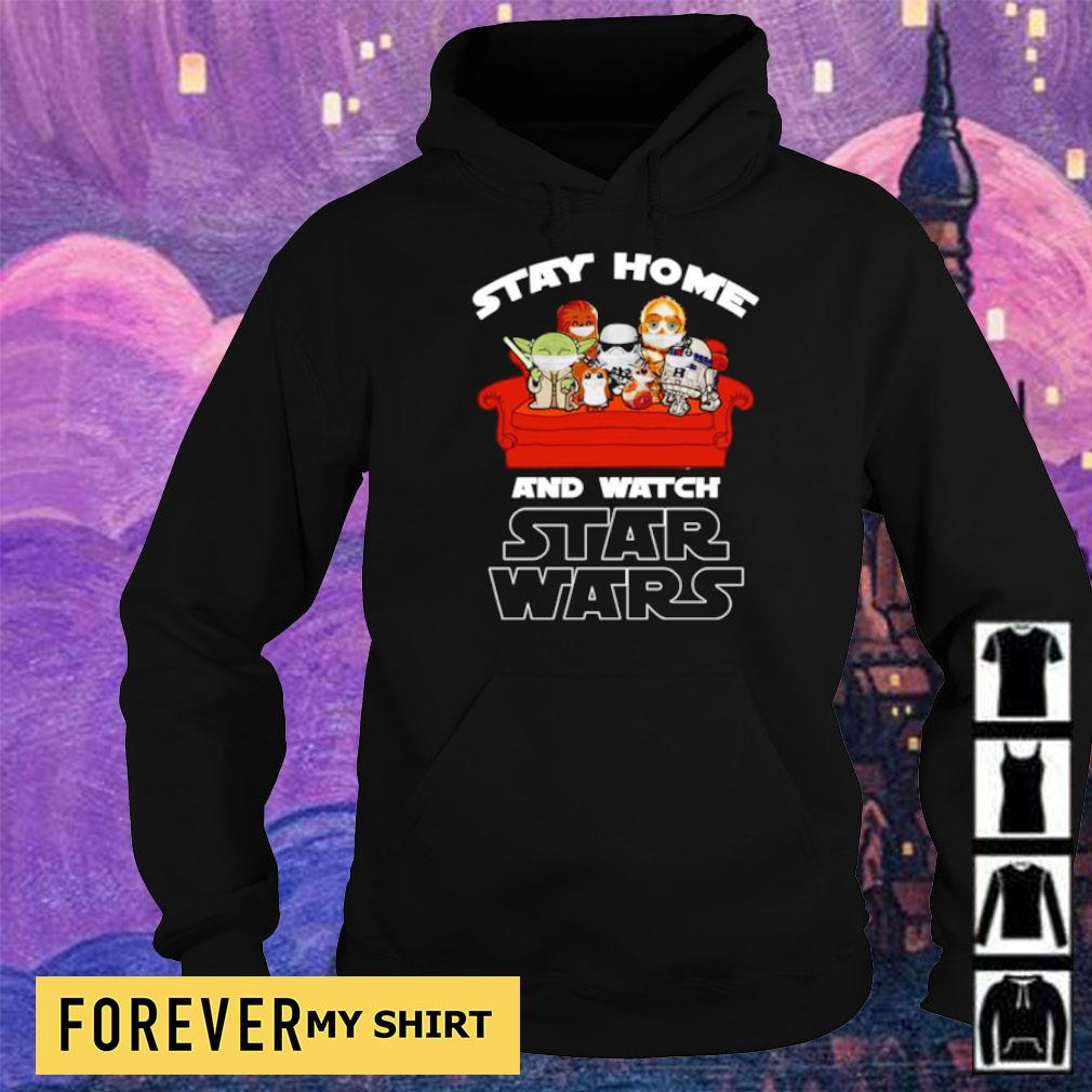 Stay at home and watch Star Wars s hoodie