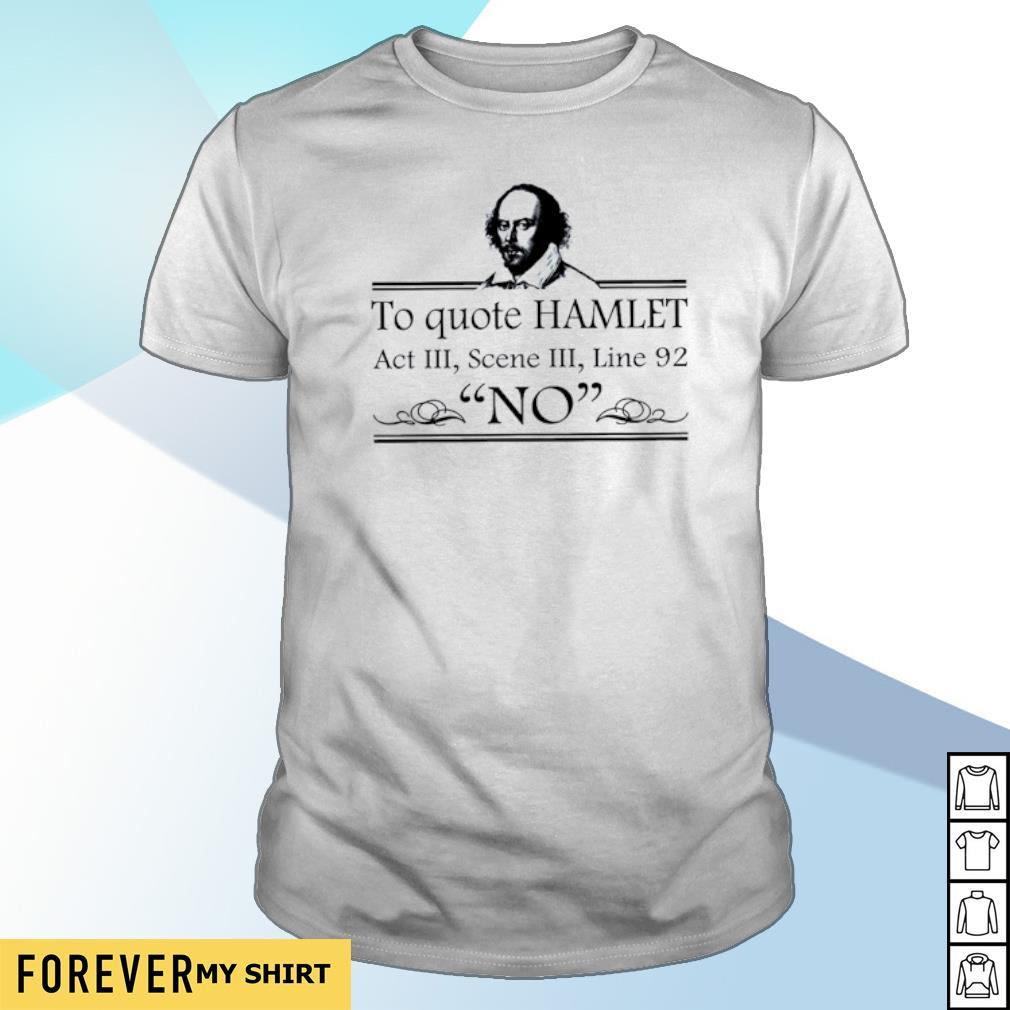 William Shakespeare to quote hamlet act III scene III shirt