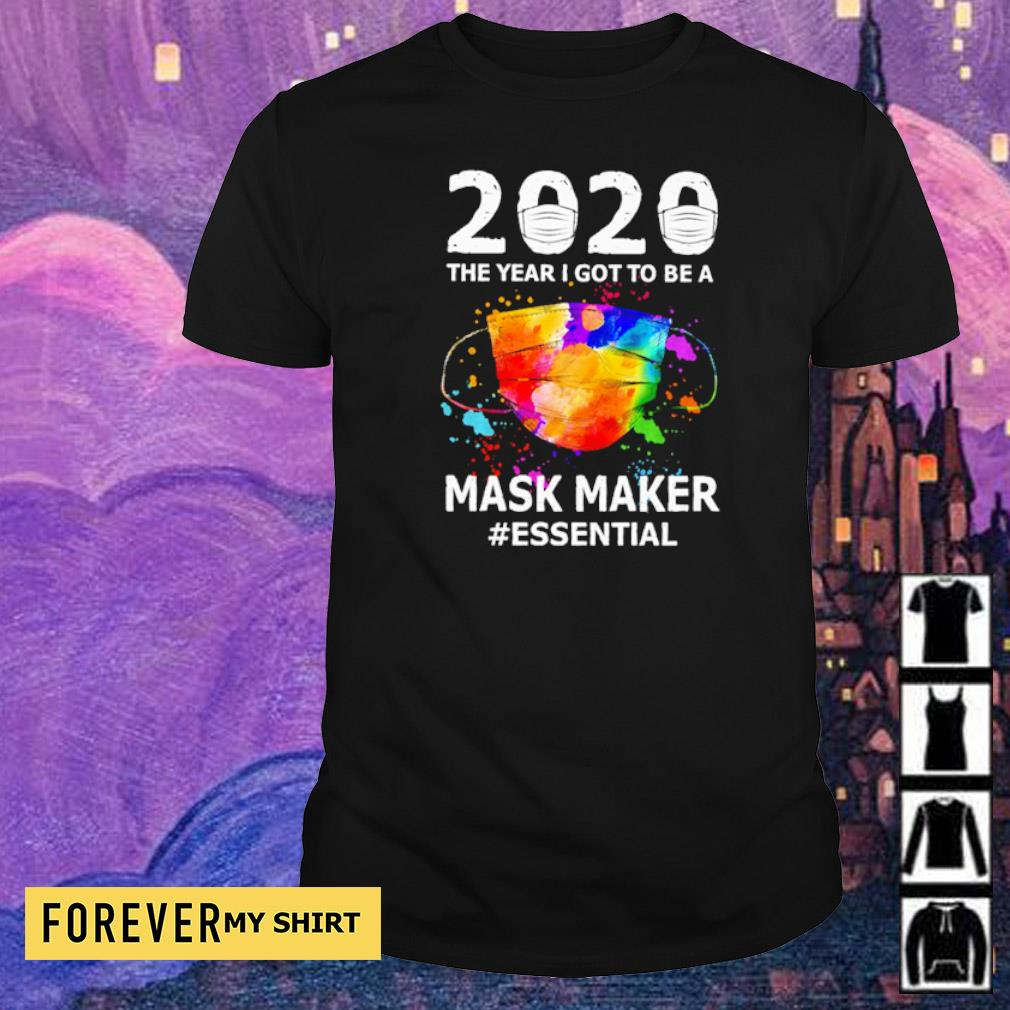 2020 the year I got to be a mask maker #essential shirt