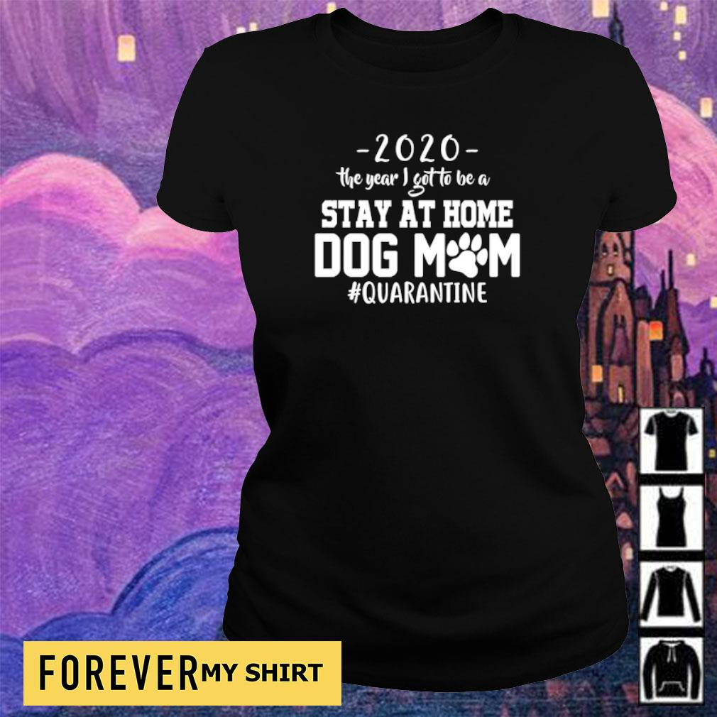2020 the year I got to be a stay at home dog mom #quarantine s ladies tee