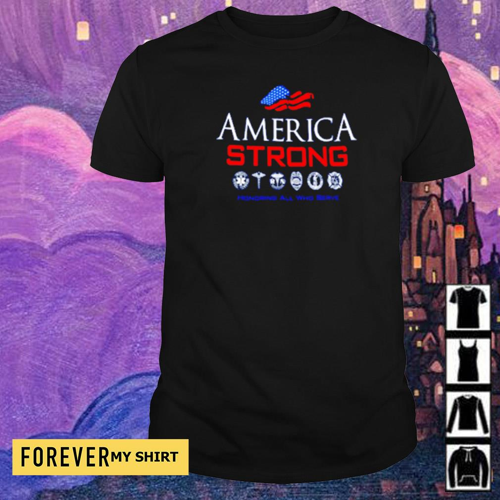 America Strong honoring all who serve shirt