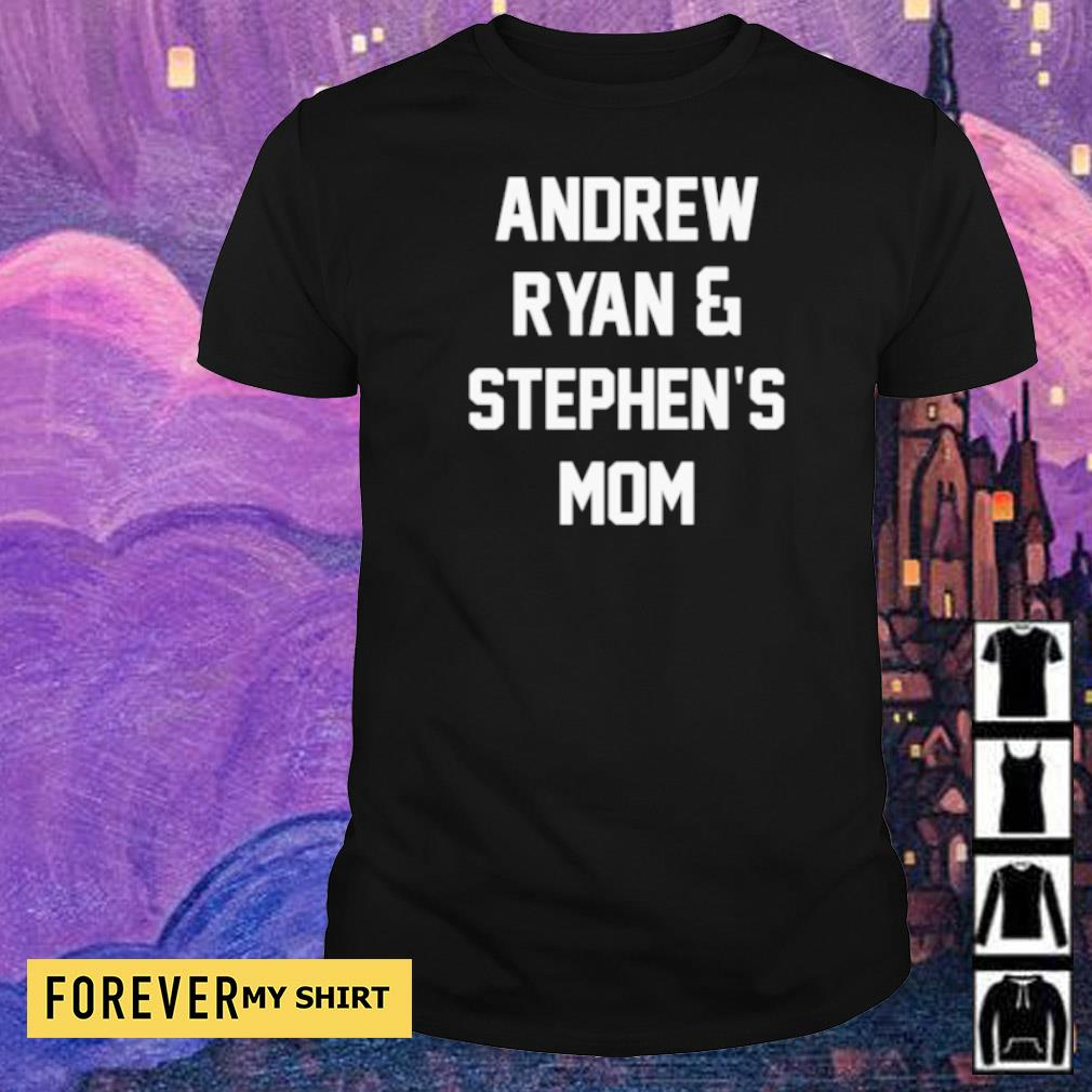 Andrew Ryan and Stephen's Mom shirt