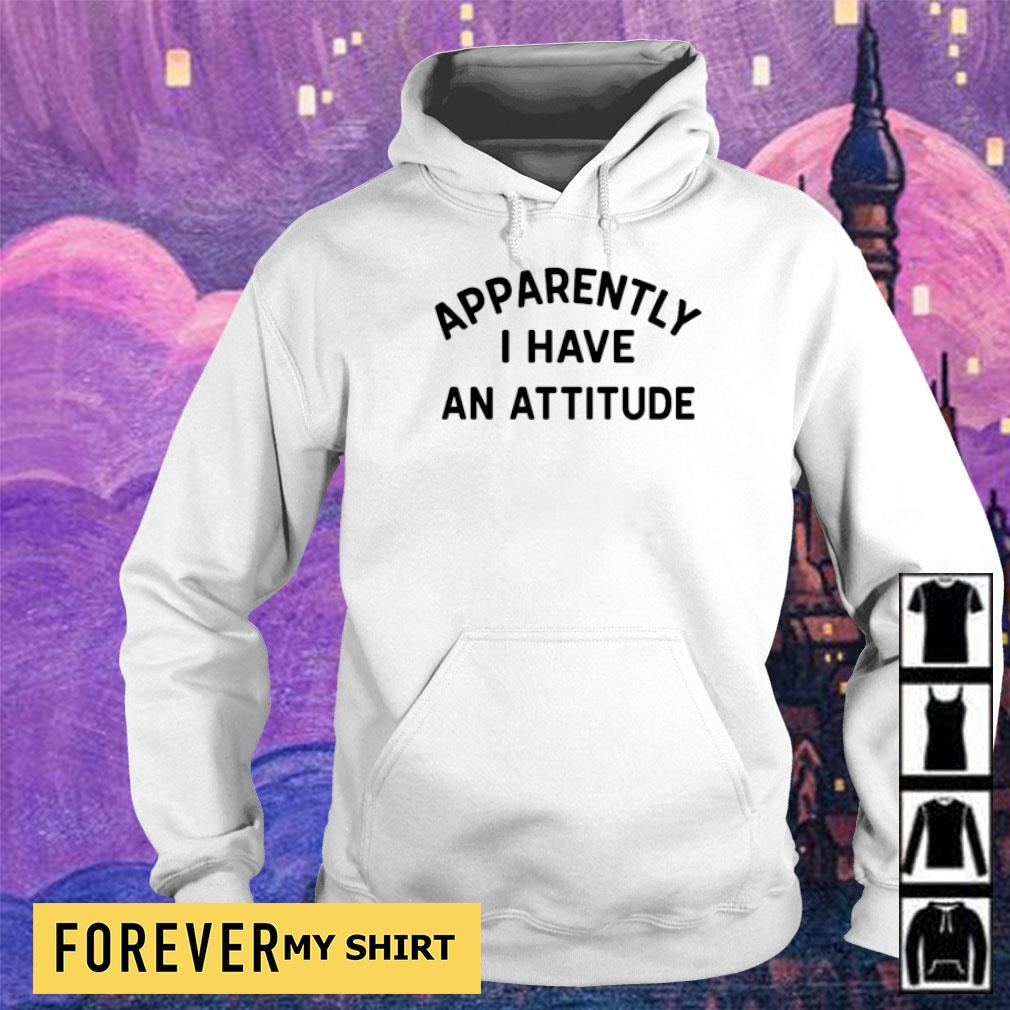 Apparently I have an attitude hoodie