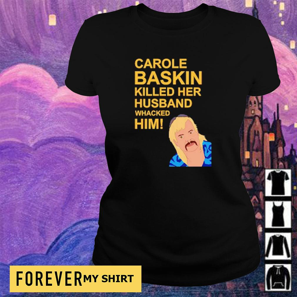 Carole Baskin killed her husband whacked him s ladies tee