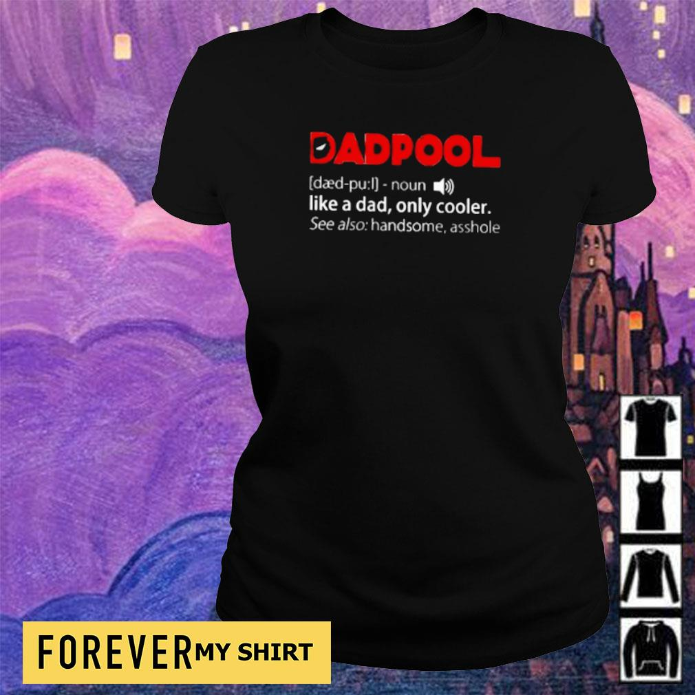 Dadpool like a dad only cooler see also handsome asshole s ladies tee