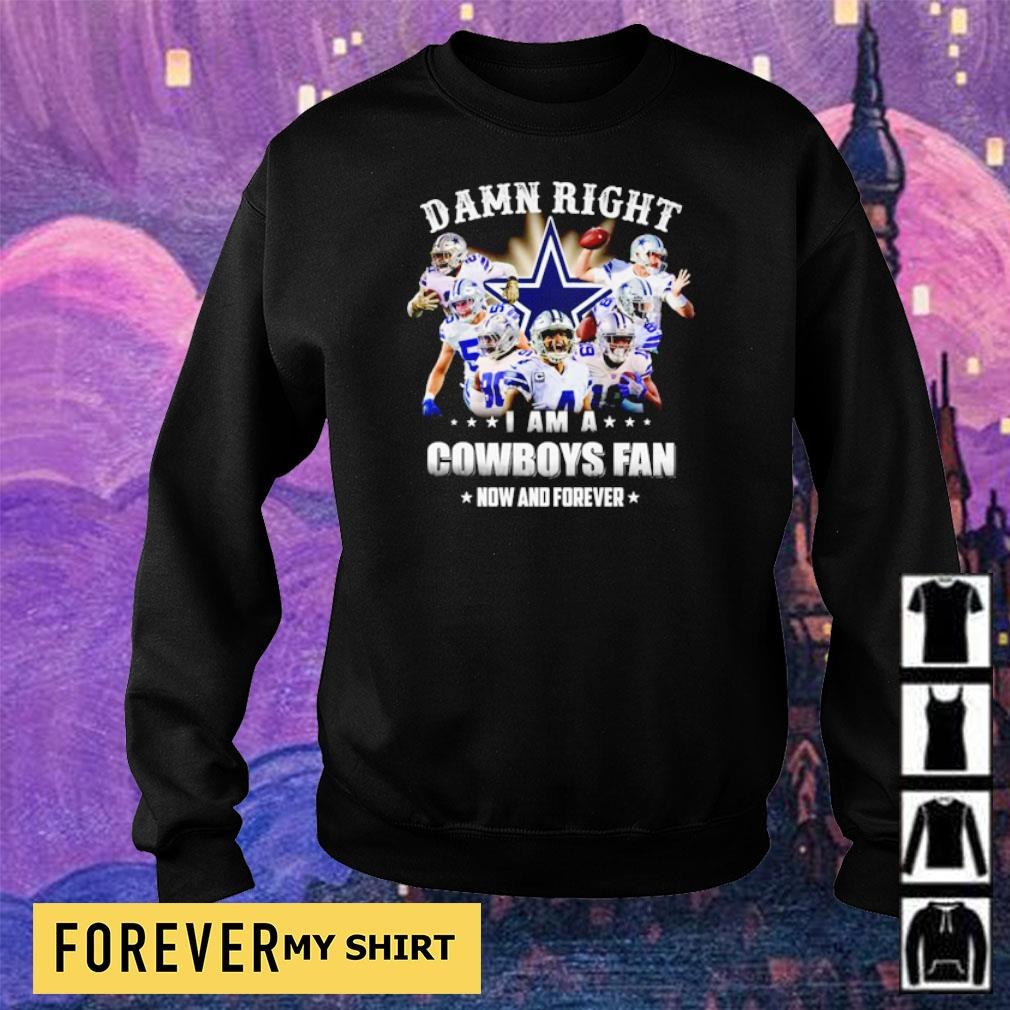 Damn right I am a Cowboys fan now and forever s sweater