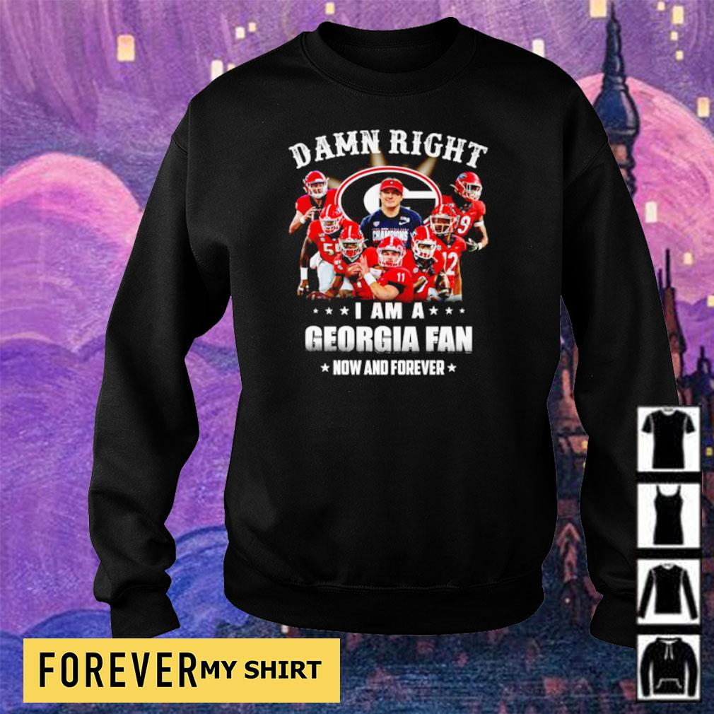 Damn right I am a Georgia fan now and forever s sweater