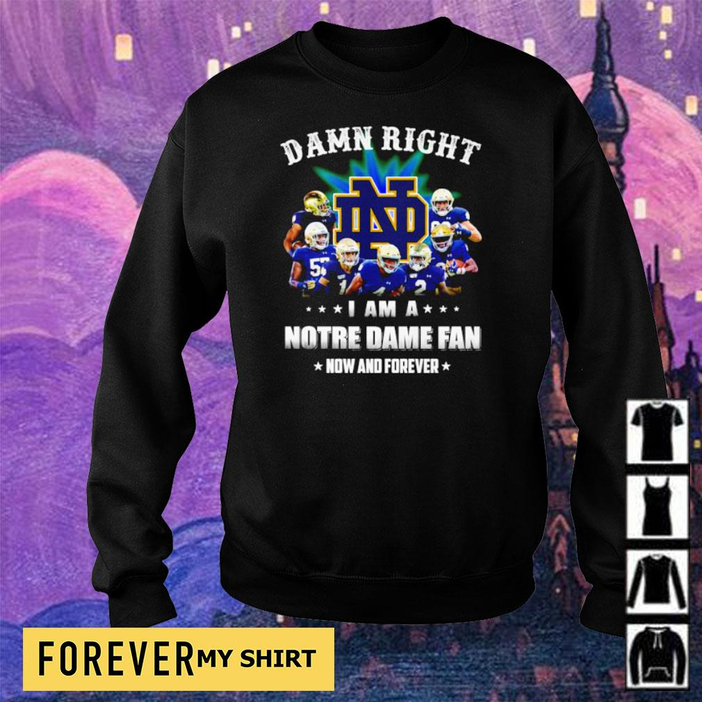 Damn right I am a Notre Dame fan now and forever s sweater