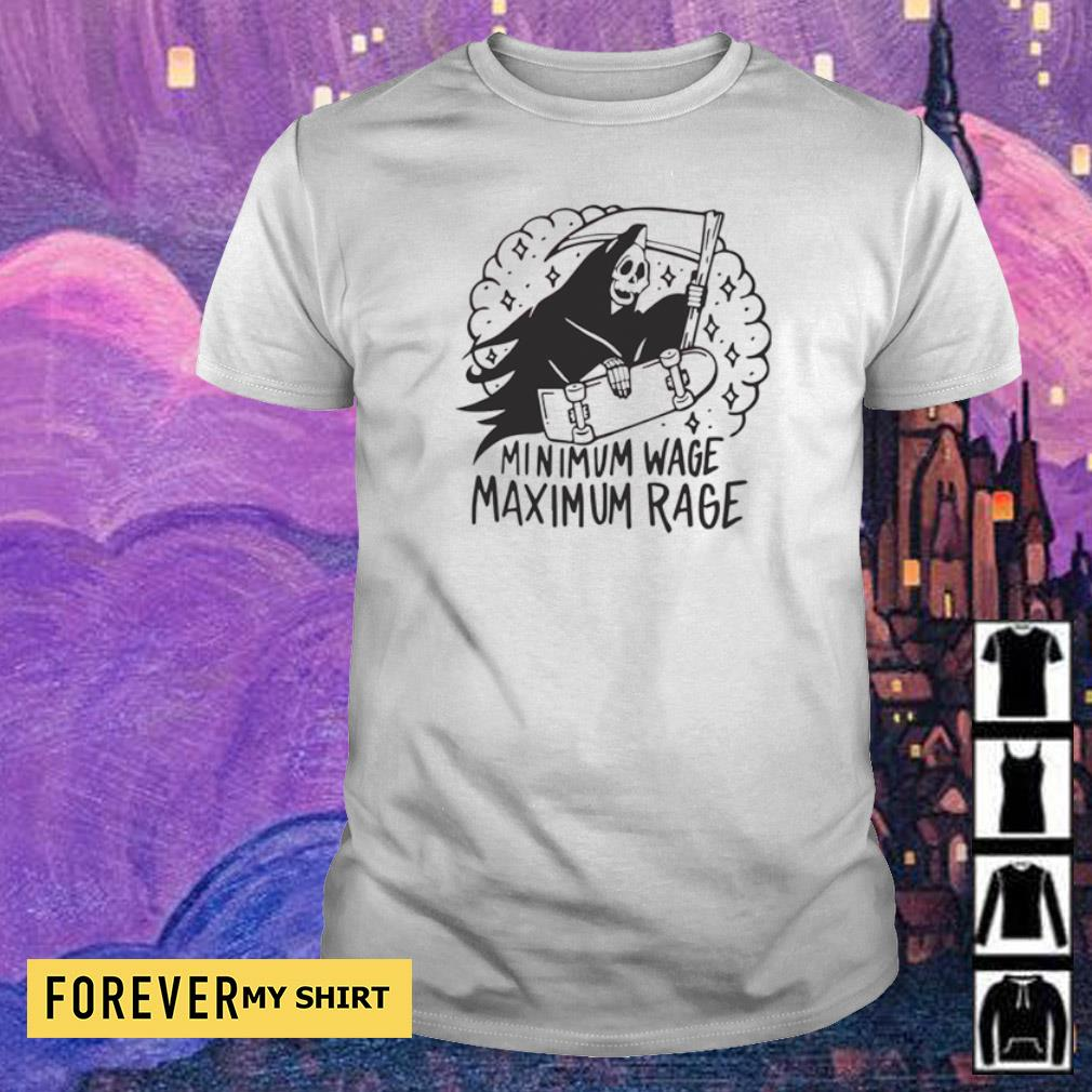 Death minimum wage maximum rage shirt