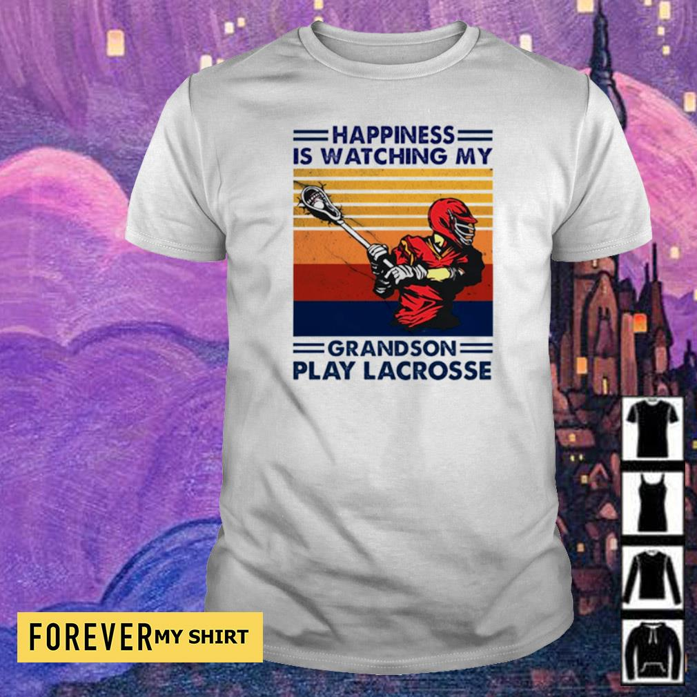 Happyiness is watching my grandson play Lacrosse shirt