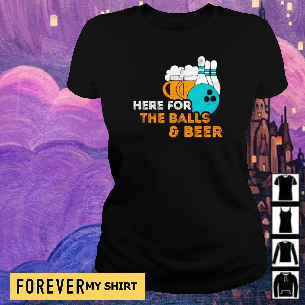 Here For The Balls & Beer Bowling Lover Pin s ladies tee