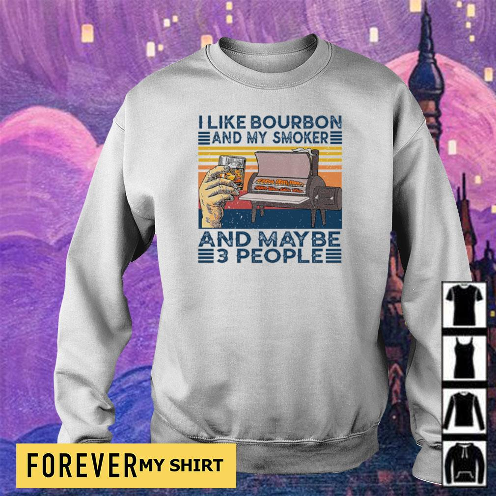 I like bourbon and my smoker and maybe 3 people s sweater