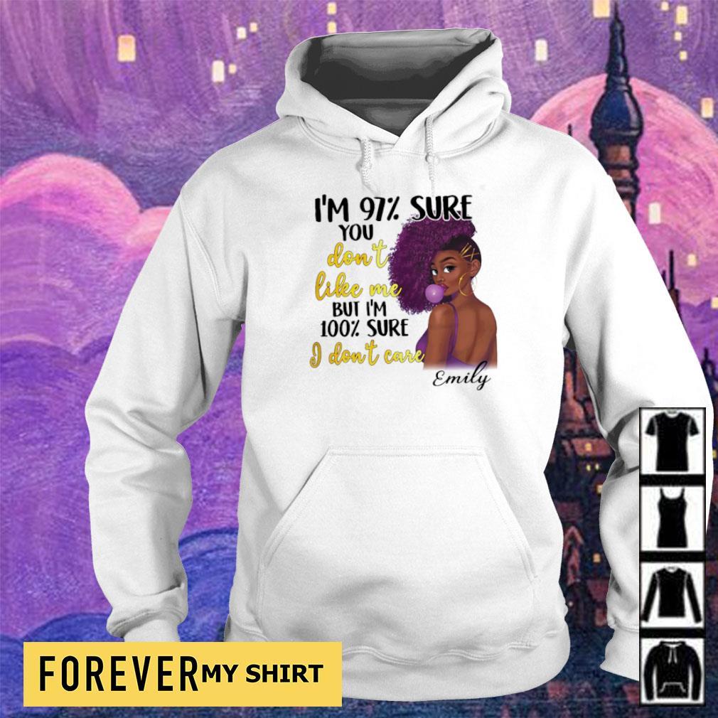 I'm 97% sure you don't like me but I'm 100% sure I don't care Emily s hoodie