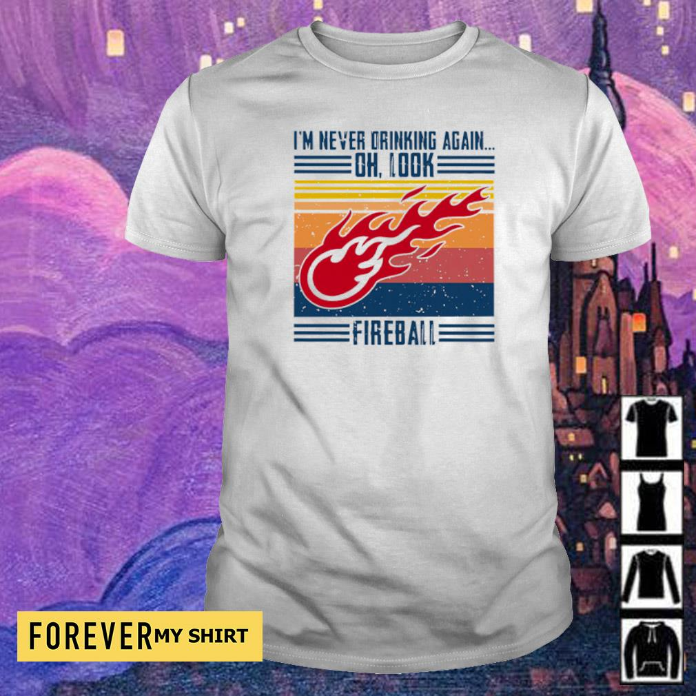 I_m Never Drinking Again Oh, Look Fireball Vintage shirt