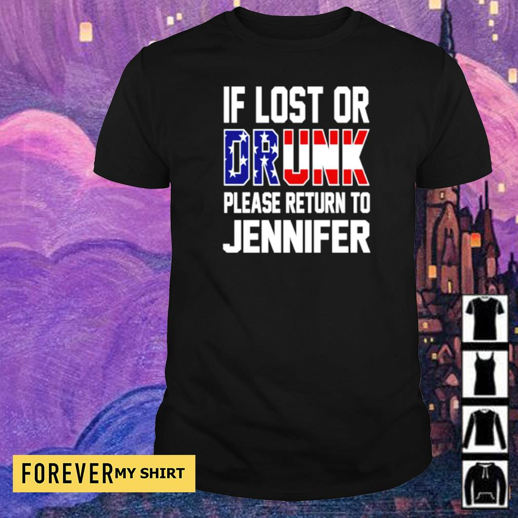 If I lost or drunk please return to Jennifer shirt