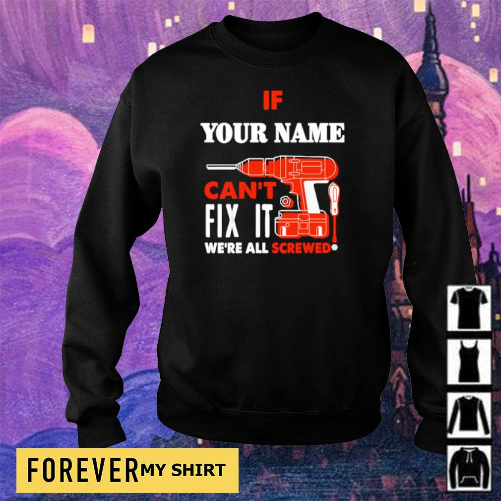 If your name can't fix it we're all screwed s sweater