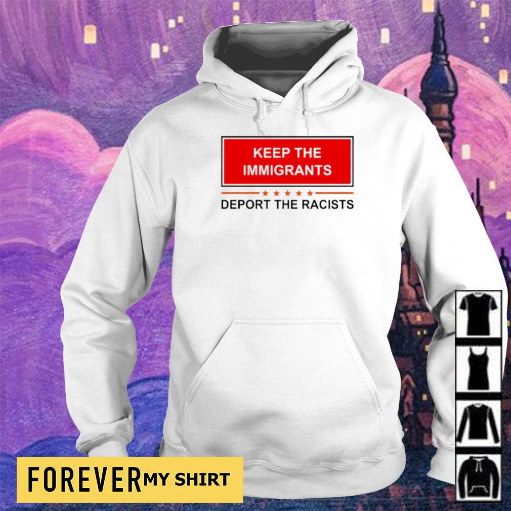 Keep the immigrants deport the racists s hoodie