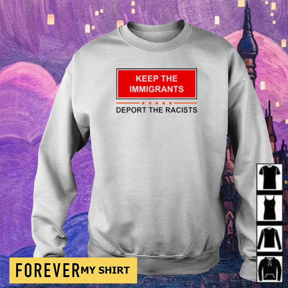 Keep the immigrants deport the racists s sweater