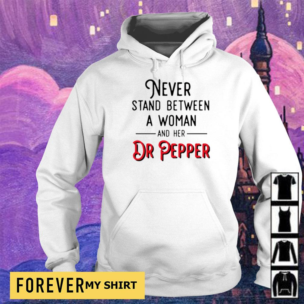 Never stand between a woman and her Dr Pepper s hoodie