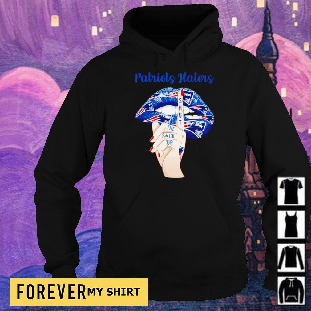 New England Patriots haters shut the fuck up s hoodie